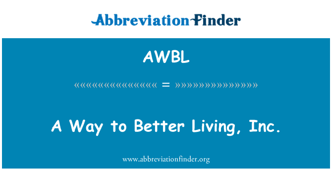 AWBL: A Way to Better Living, Inc.