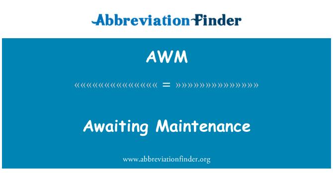AWM: Awaiting Maintenance