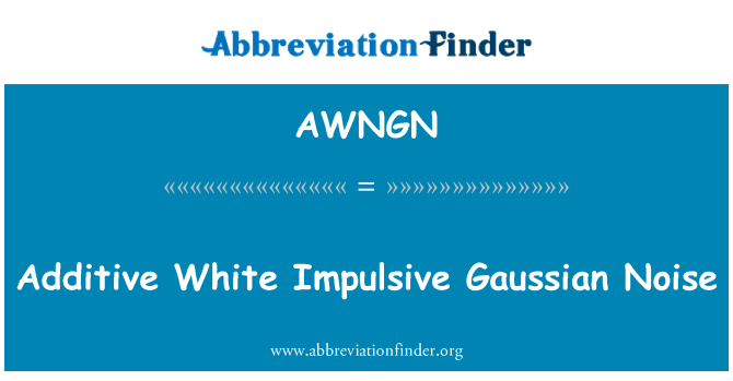 AWNGN: Additive White Impulsive Gaussian Noise
