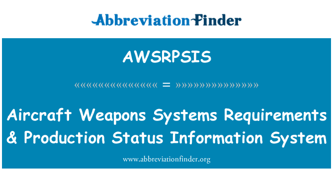 AWSRPSIS: Aircraft Weapons Systems Requirements & Production Status Information System