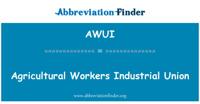 AWUI: Agricultural Workers Industrial Union