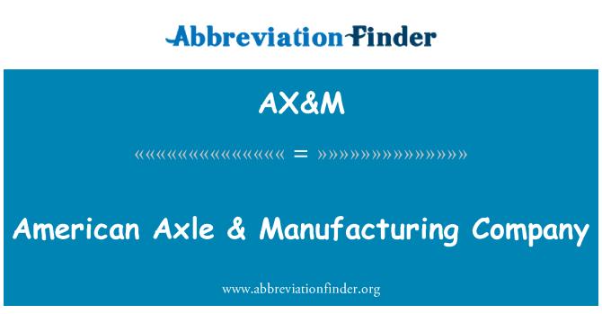 AX&M: American Axle & Manufacturing Company