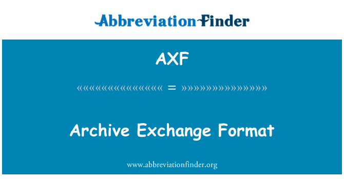 AXF: Archive Exchange Format