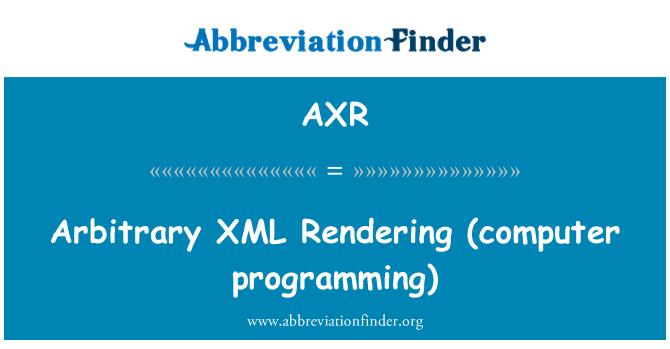 AXR: Arbitrary XML   Rendering (computer programming)
