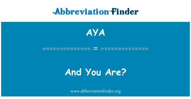 AYA: And You Are?