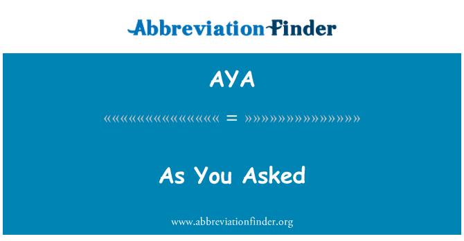 AYA: As You Asked