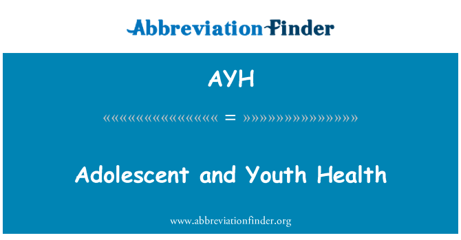 AYH: Adolescent and Youth Health