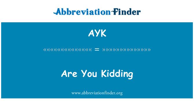 AYK: Are You Kidding
