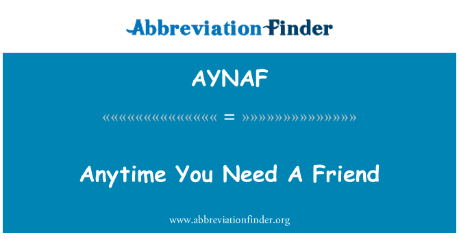 AYNAF: Anytime You Need A Friend