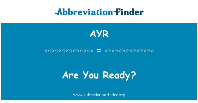 AYR: Are You Ready?