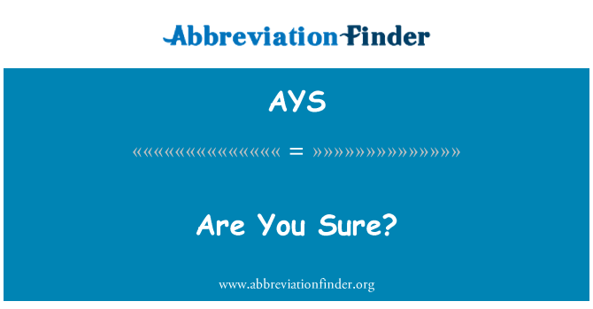 AYS: Are You Sure?