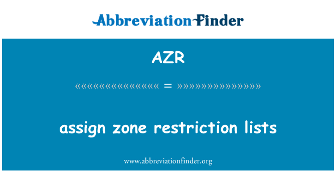 AZR: assign zone restriction lists