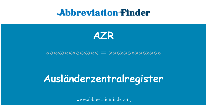 AZR: Ausländerzentralregister