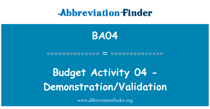 BA04: Budget Activity 04 - Demonstration/Validation