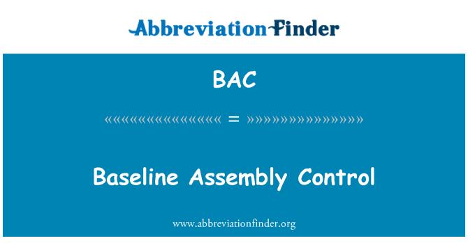 BAC: Baseline Assembly Control