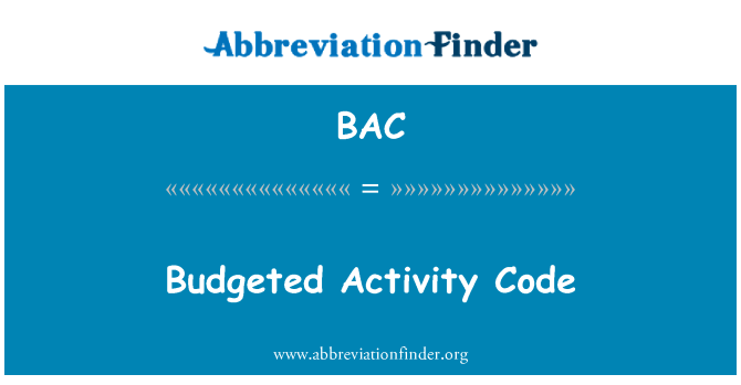 BAC: Budgeted Activity Code