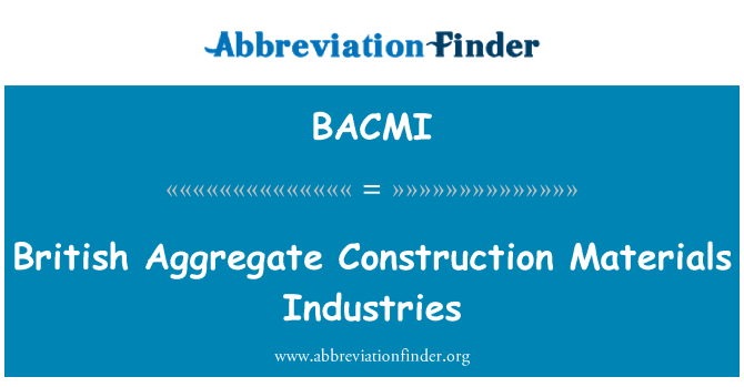 BACMI: British Aggregate Construction Materials Industries