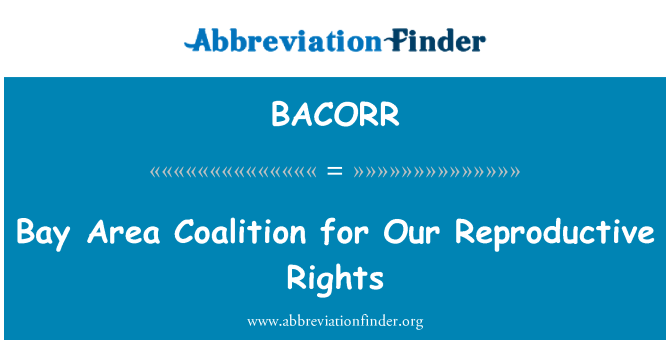 BACORR: Bay Area Coalition for Our Reproductive Rights