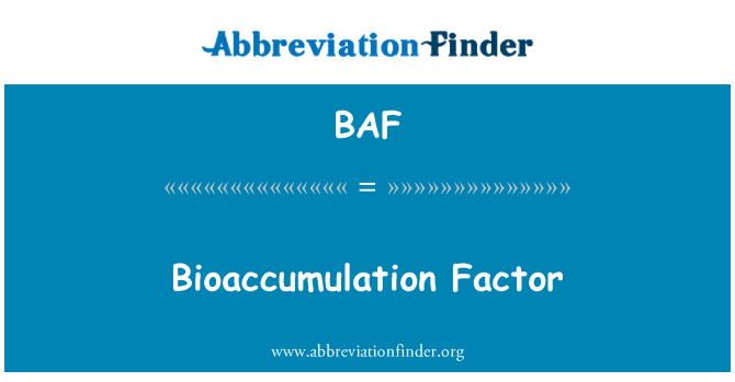 BAF: Bioaccumulation Factor