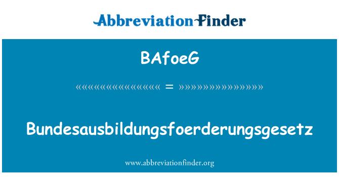 BAfoeG: Bundesausbildungsfoerderungsgesetz
