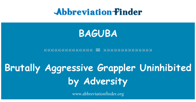 BAGUBA: Brutally Aggressive Grappler Uninhibited by Adversity