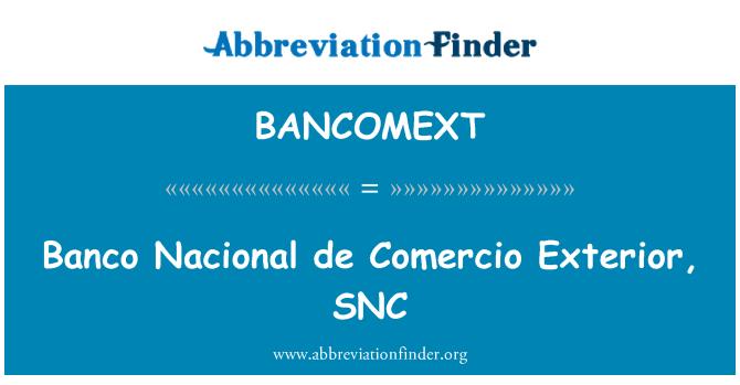 BANCOMEXT: Banco Nacional de Comercio Exterior, SNC
