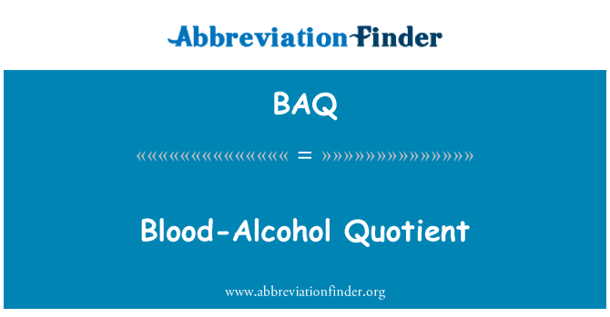 BAQ: Blood-Alcohol Quotient