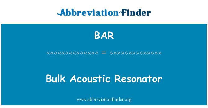 BAR: Bulk Acoustic Resonator