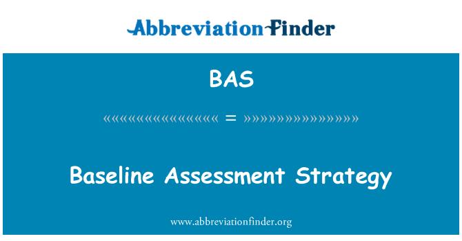 BAS: Baseline Assessment Strategy