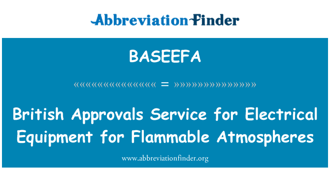 BASEEFA: British Approvals Service for Electrical Equipment for Flammable Atmospheres