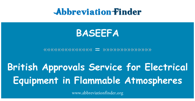 BASEEFA: British Approvals Service for Electrical Equipment in Flammable Atmospheres