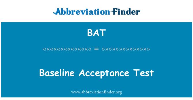 BAT: Baseline Acceptance Test