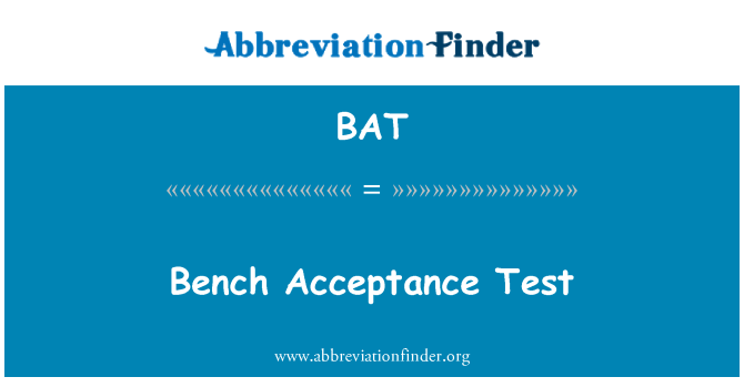 BAT: Bench Acceptance Test