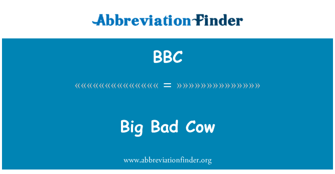 BBC: Big Bad Cow
