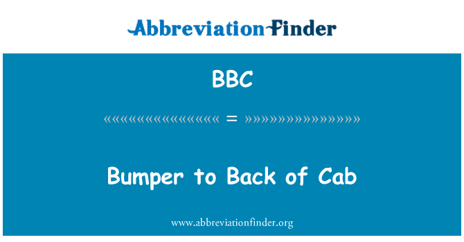 BBC: Bumper to Back of Cab