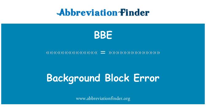 BBE: Background Block Error