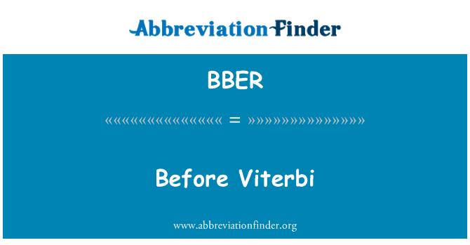 BBER: Before Viterbi