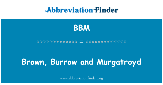 BBM: Brown, Burrow and Murgatroyd