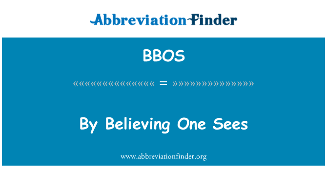 BBOS: By Believing One Sees