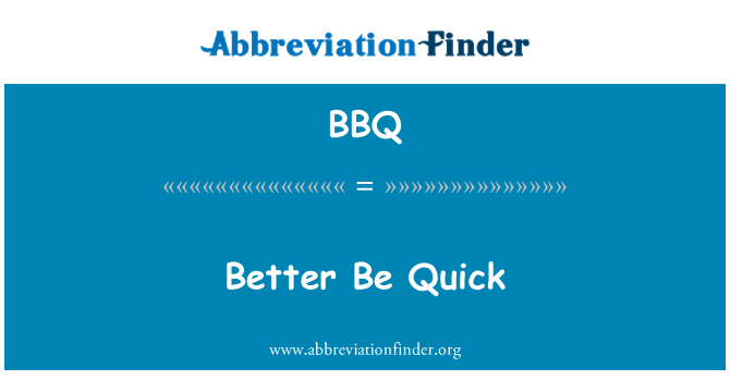 BBQ: Better Be Quick