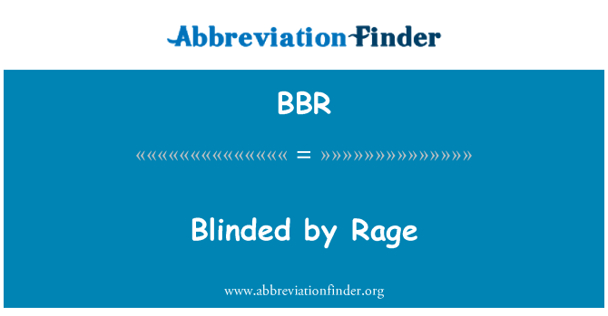 BBR: Blinded by Rage