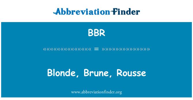 BBR: Blonde, Brune, Rousse