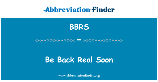 BBRS: Be Back Real Soon