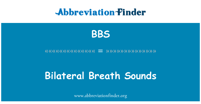 BBS: Bilateral Breath Sounds