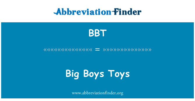 BBT: Big Boys Toys