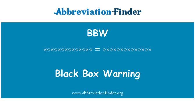 BBW: Black Box Warning