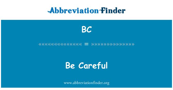 BC: Be Careful