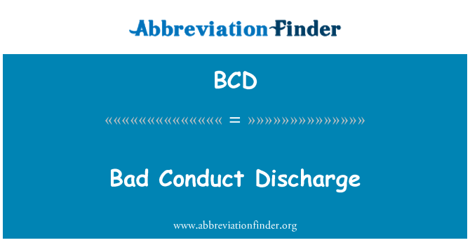 BCD: Bad Conduct Discharge