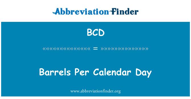 BCD: Barrels Per Calendar Day