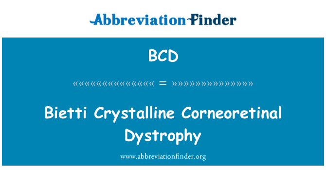 BCD: Bietti Crystalline Corneoretinal Dystrophy